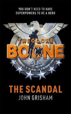 Theodore Boone 06. The Scandal - Grisham, John