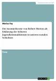 Die Anomietheorie von Robert Merton als Erklärung der höheren Jugendkriminalitätsrate in unteren sozialen Schichten