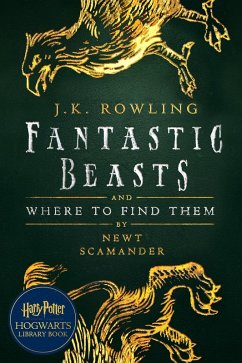Fantastic Beasts and Where to Find Them (eBook, ePUB) - Rowling, J. K.; Scamander, Newt