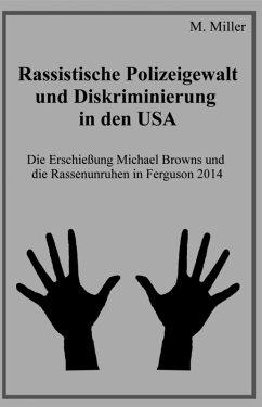 Rassistische Polizeigewalt und Diskriminierung in den USA (eBook, ePUB) - Miller, Michael