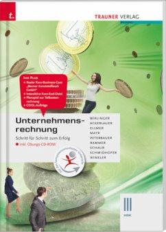 Unternehmensrechnung III HAK inkl. Übungs-CD-ROM - Berlinger, Roland; Ackerlauer, Irene; Ellmer, Monika; Mayr, Helga; Peterbauer, Rudolf; Rammer, Elke; Schaur, Erwin; Schmidhofer, Robert; Winkler, Andrea