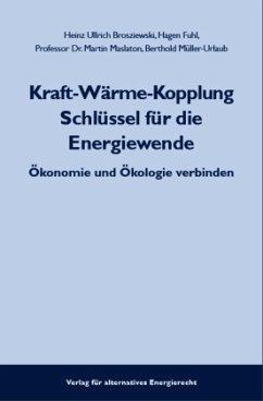 Kraft-Wärme-Kopplung Schlüssel für die Energiewende - Brosziewski, Heinz Ullrich; Fuhl, Hagen; Maslaton, Martin; Müller-Urlaub, Berthold