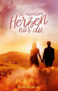 In meinem Herzen nur du (eBook, ePUB) - Burkhardt, Katharina