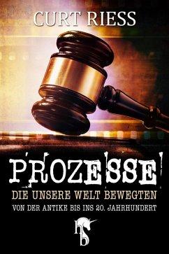 Prozesse, die unsere Welt bewegten (eBook, ePUB) - Riess, Curt