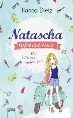Mit Lipgloss undercover / Natascha - Gefährlich blond Bd.1 (Mängelexemplar)