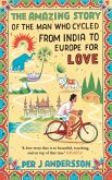 The Amazing Story of the Man Who Cycled from India to Europe for Love (eBook, ePUB)