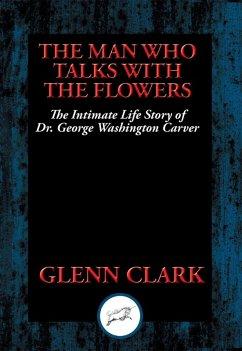 The Man Who Talks with Flowers (eBook, ePUB) - Clark, Glenn