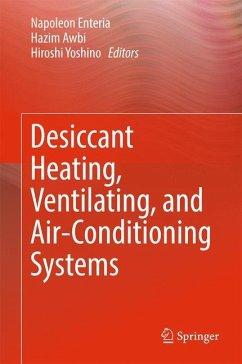 9789811030468 - Herausgegeben von Enteria, Napoleon; Awbi, Hazim; Yoshino, Hiroshi: Desiccant Heating, Ventilating, and Air-Conditioning Systems - Book