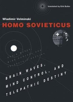 Homo Sovieticus: Brain Waves, Mind Control, and Telepathic Destiny - Velminski, Wladimir