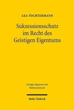 Sukzessionsschutz im Recht des Geistigen Eigentums - Tochtermann, Lea