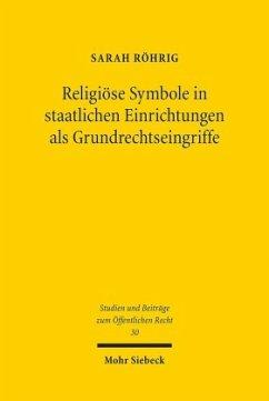 Religiöse Symbole in staatlichen Einrichtungen als Grundrechtseingriffe - Röhrig, Sarah
