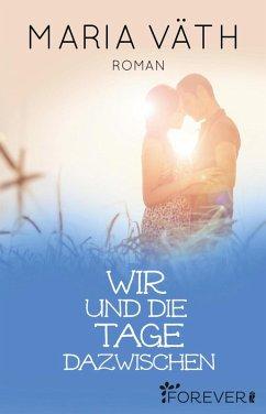 Wir und die Tage dazwischen (eBook, ePUB) - Väth, Maria