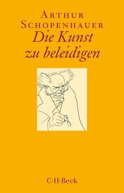 Die Kunst zu beleidigen (eBook, ePUB) - Schopenhauer, Arthur
