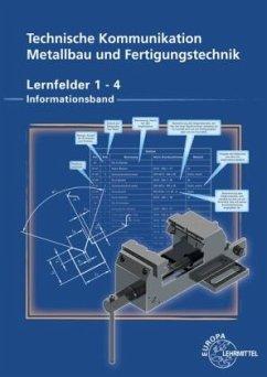 Technische Kommunikation Metallbau und Fertigungstechnik Lernfelder 1-4 - Köhler, Dagmar; Köhler, Frank; Wermuth, Klaus; Ziedorn, Detlef