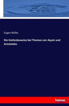 9783743315792 - Rolfes, Eugen: Die Gottesbeweise bei Thomas von Aquin und Aristoteles - Buch