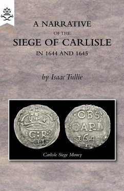 A Narrative of the Siege of Carlisle 1644 and 1645 - Tullie, Isaac
