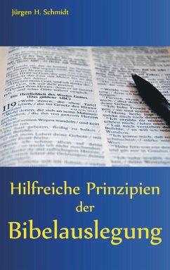 Hilfreiche Prinzipien der Bibelauslegung - Schmidt, Jürgen H.