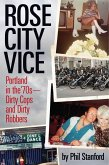 Rose City Vice: Portland in the 70's -- Dirty Cops and Dirty Robbers