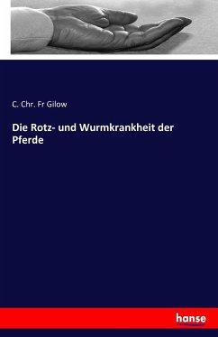 9783743315891 - Gilow, C. Chr. Fr: Die Rotz- und Wurmkrankheit der Pferde - Buch