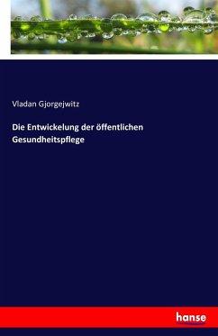 9783743315839 - Vladan Gjorgejwitz: Die Entwickelung Der Offentlichen Gesundheitspflege - Buch