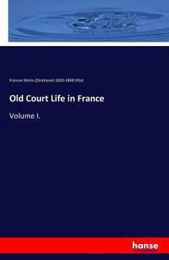 Old Court Life in France - Elliot, Frances