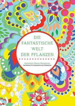 Die fantastische Welt der Pflanzen - Zauberhaft...