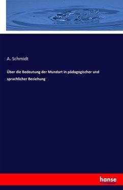 9783743315488 - Schmidt, A.: Über die Bedeutung der Mundart in pädagogischer und sprachlicher Beziehung - Buch