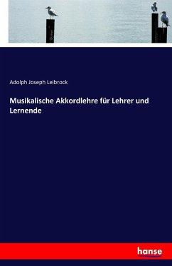 9783743315747 - Leibrock, Adolph Joseph: Musikalische Akkordlehre für Lehrer und Lernende - Buch