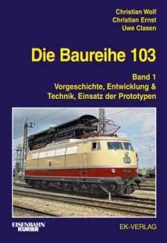 Die Baureihe 103 Band 01 - Wolf, Christian; Ernst, Christian; Clasen, Uwe