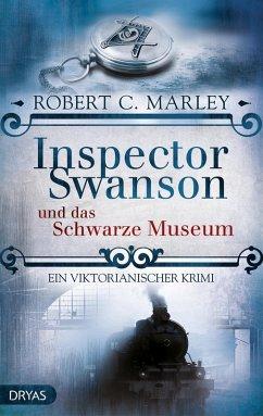 Inspector Swanson und das Schwarze Museum / Inspector Swanson Bd.4 (eBook, ePUB) - Marley, Robert C.