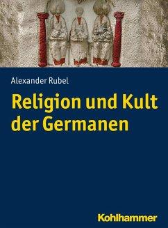 Religion und Kult der Germanen (eBook, ePUB) - Rubel, Alexander