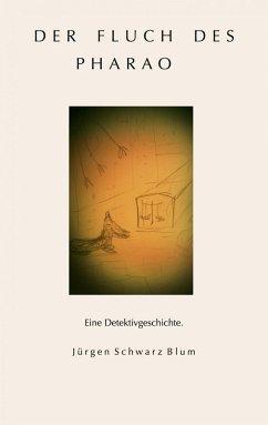 Der Fluch des Pharao (eBook, ePUB) - Schwarz Blum, Jürgen