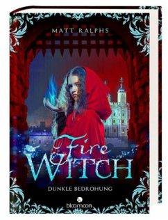 Fire Witch - Dunkle Bedrohung / Fire Girl Bd.2 - Ralphs, Matt