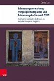 Erinnerungsverwaltung, Vergangenheitspolitik und Erinnerungskultur nach 1989