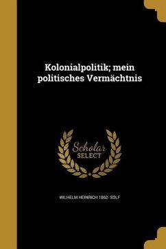 Kolonialpolitik; Mein Politisches Vermächtnis