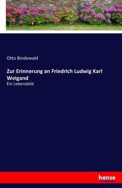 9783743315075 - Otto Bindewald: Zur Erinnerung an Friedrich Ludwig Karl Weigand: Ein Lebensbild (Paperback) - Buch