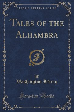 Tales of the Alhambra: Selected for Use in Schools, with an Introduction and Explanatory Notes (Classic Reprint)