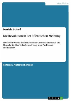 """Die Revolution in der öffentlichen Meinung. Inwiefern wurde die französische Gesellschaft durch die Flugschrift """"Der Volksfreund"""" von Jean Paul Marat beeinflusst? (eBook, PDF)"""
