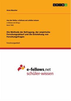 Die Methode der Befragung, der empirische Forschungsablauf und die Entstehung von Forschungsfragen (eBook, PDF)