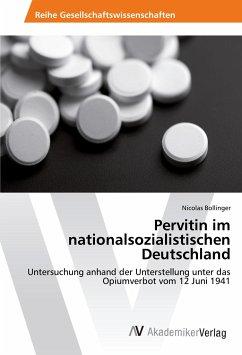 Pervitin im nationalsozialistischen Deutschland - Bollinger, Nicolas