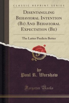 Disentangling Behavioral Intention (Bi) and Behavioral Expectation (Be): The Latter Predicts Better (Classic Reprint)