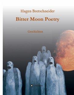 Bitter Moon Poetry - Bretschneider, Hagen