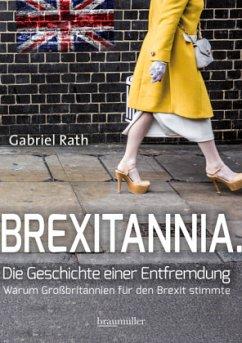 Brexitannia - Die Geschichte einer Entfremdung - Rath, Gabriel