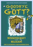 Goodbye Gott? Wissenschaft contra Religion