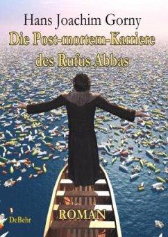 Die Post-mortem-Karriere des Rufus Abbas - Roman - Gorny, Hans J.