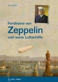 Ferdinand von Zeppelin und seine Luftschiffe