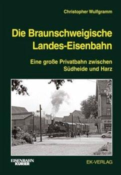 Die Braunschweigische Landes-Eisenbahn - Wulfgramm, Christopher