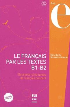 Le Français par les textes B1-B2. Kursbuch - Barthe, Marie; Chovelon, Bernadette