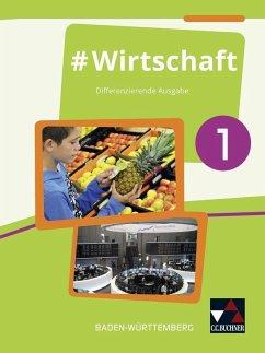 #Wirtschaft 1 Lehrbuch Baden-Württemberg - Benz, Florian; Hecht, Dörthe; Kirsamer, Sandra; Reiter-Mayer, Petra
