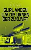 Guirlanden um Die Urnen der Zukunft (Science-Fiction-Roman) (eBook, ePUB)